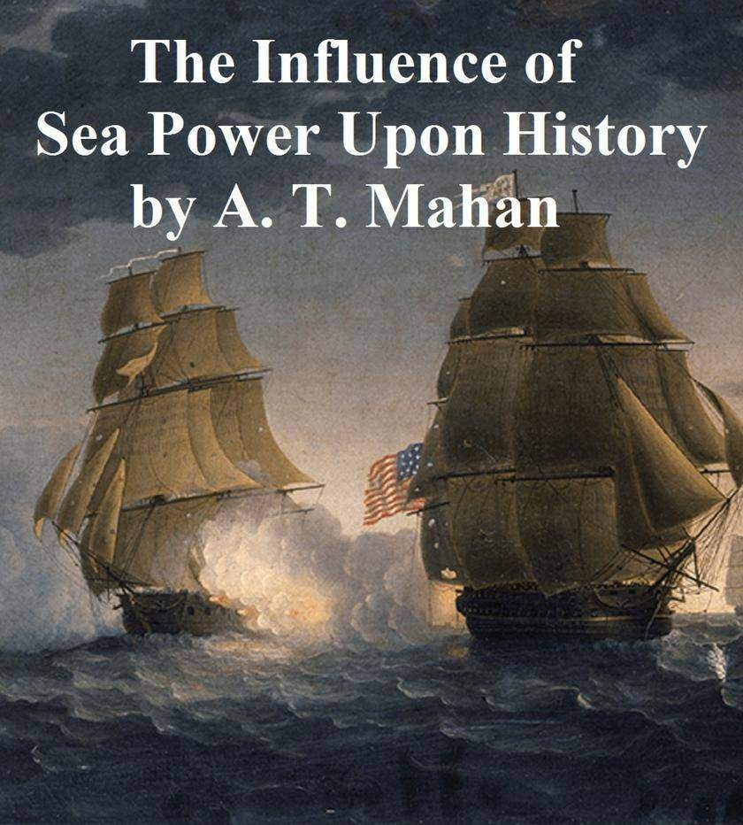 The Influence of Sea Power Upon History 1660-1783