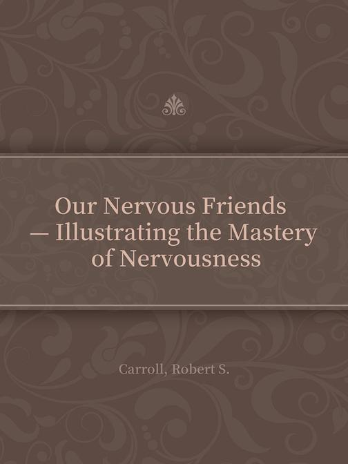 Our Nervous Friends — Illustrating the Mastery of Nervousness