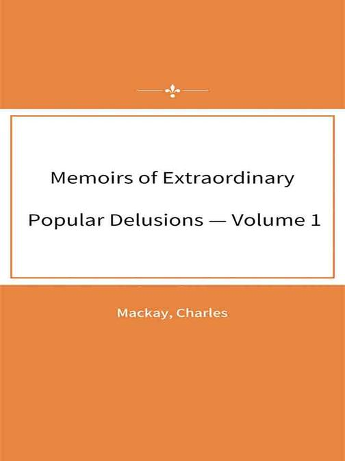 Memoirs of Extraordinary Popular Delusions — Volume 1
