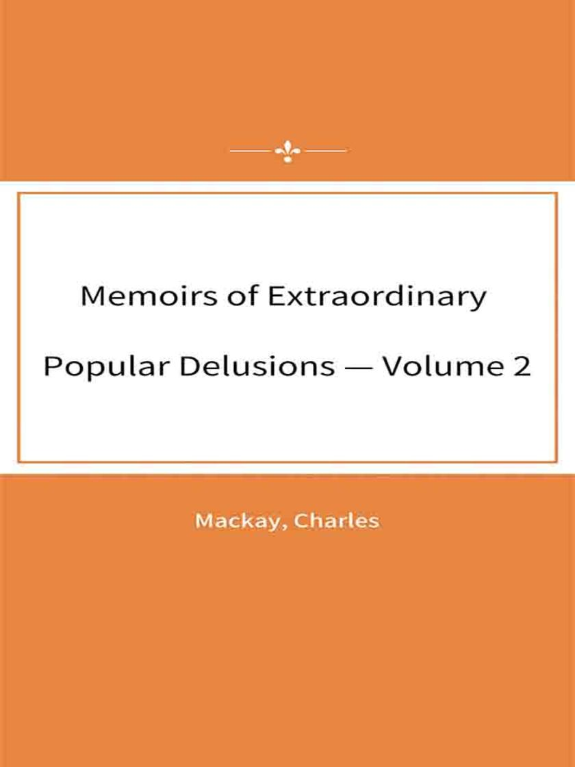 Memoirs of Extraordinary Popular Delusions — Volume 2