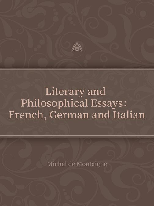 Literary and Philosophical Essays:French, German and Italian