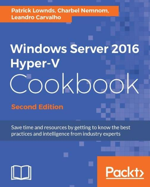 Windows Server 2016 Hyper-V Cookbook - Second Edition