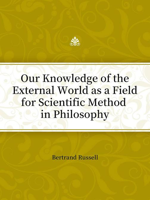 Our Knowledge of the External World as a Field for Scientific Method in Philosop