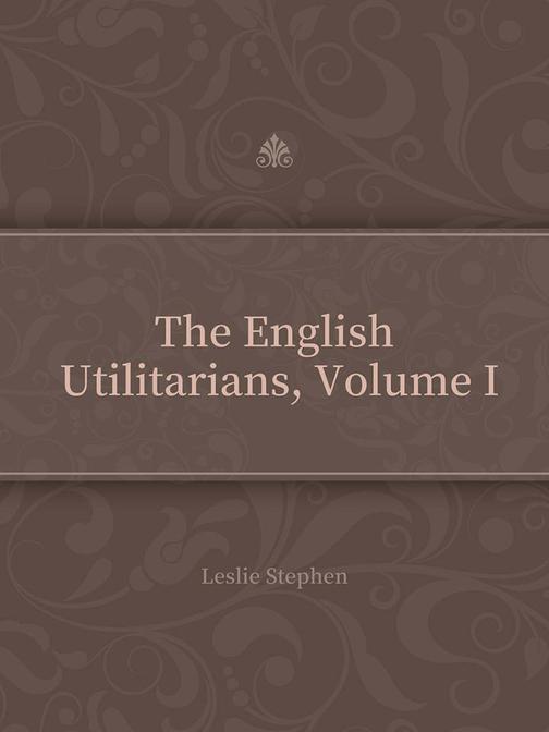 The English Utilitarians, Volume I
