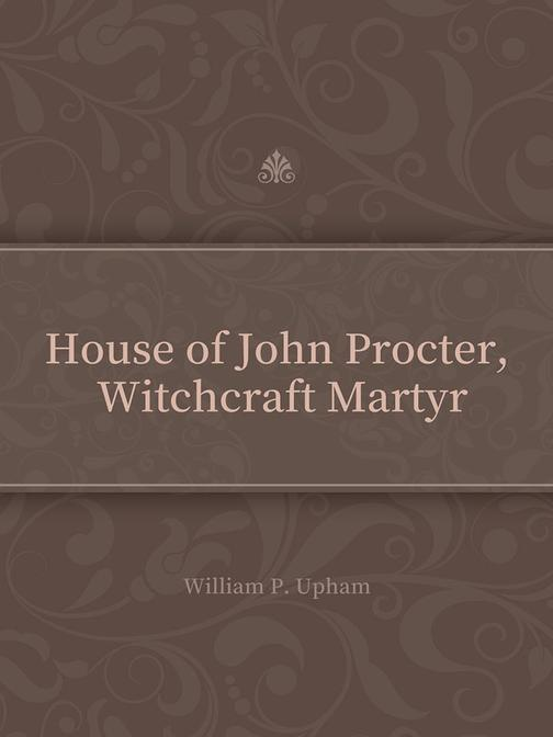 House of John Procter, Witchcraft Martyr