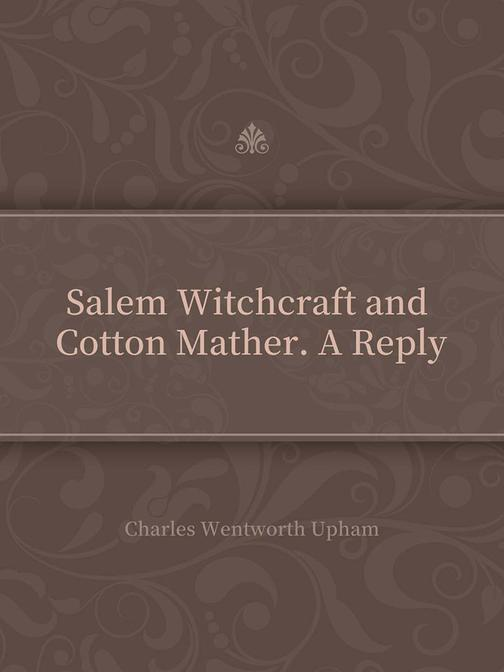 Salem Witchcraft and Cotton Mather. A Reply
