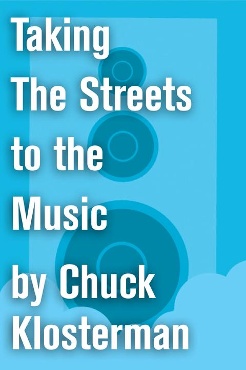 Taking The Streets to the Music:An Essay from Chuck Klosterman IV