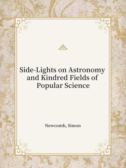 Side-Lights on Astronomy and Kindred Fields of Popular Science