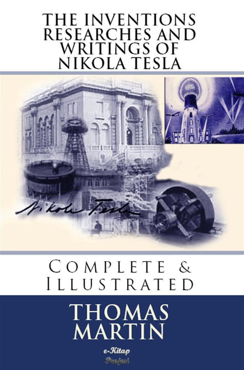 The Inventions, Researches and Writings of Nikola Tesla: Complete & Illustrated