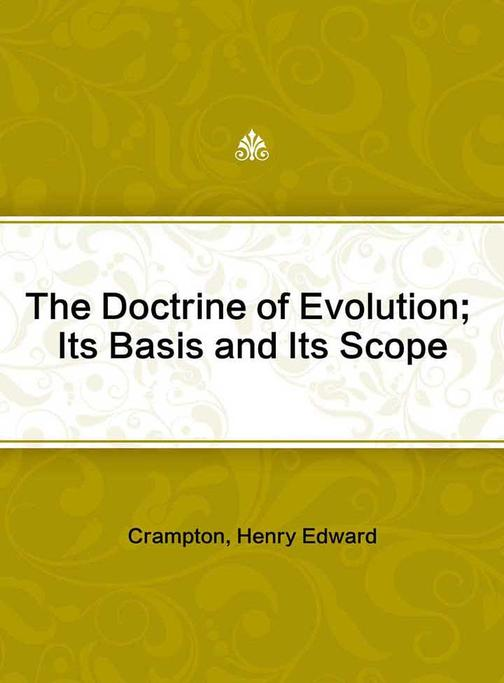 The Doctrine of Evolution; Its Basis and Its Scope