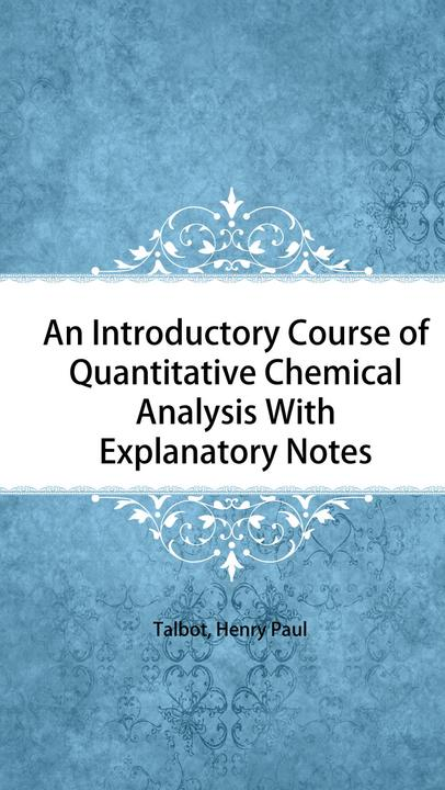 An Introductory Course of Quantitative Chemical Analysis With Explanatory Notes