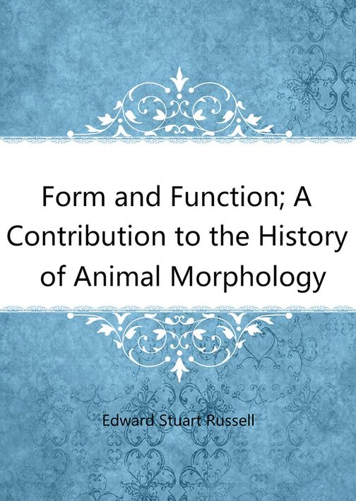 Form and Function; A Contribution to the History of Animal Morphology