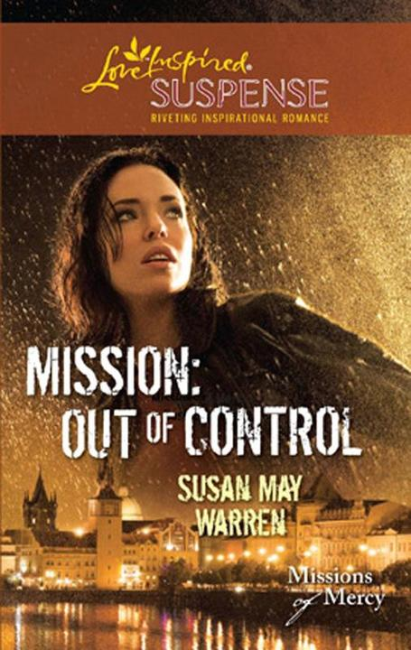 Mission: Out Of Control (Mills & Boon Love Inspired) (Missions of Mercy, Book 2)