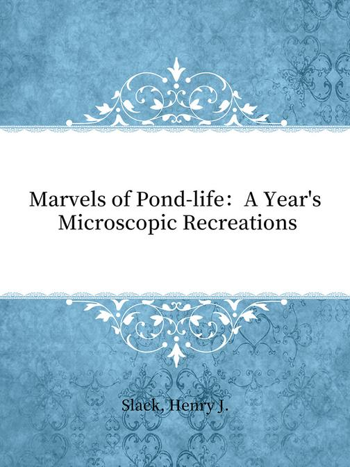Marvels of Pond-life:A Year's Microscopic Recreations