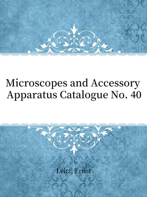 Microscopes and Accessory Apparatus Catalogue No. 40