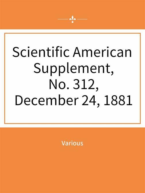Scientific American Supplement, No. 312, December 24, 1881
