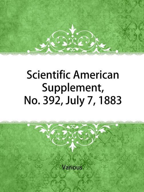 Scientific American Supplement, No. 392, July 7, 1883