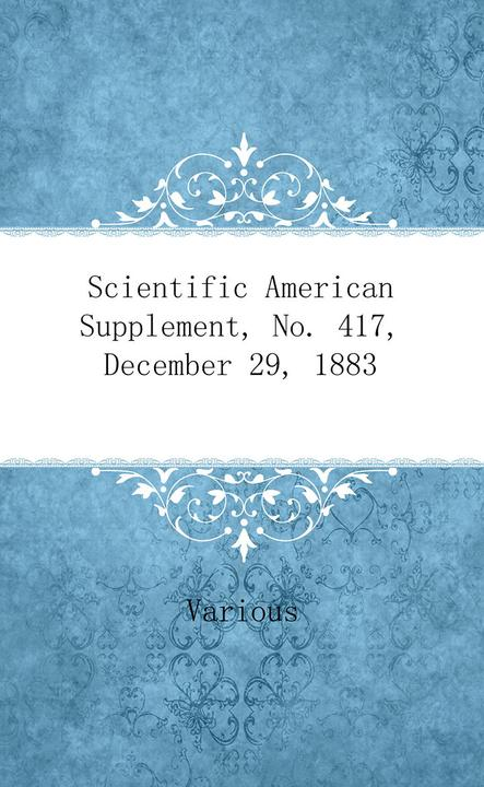 Scientific American Supplement, No. 417, December 29, 1883