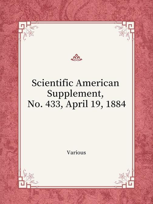 Scientific American Supplement, No. 433, April 19, 1884