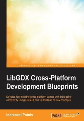 LibGDX Cross-Platform Development Blueprints