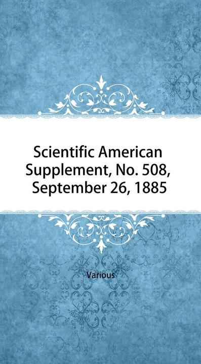Scientific American Supplement, No. 508, September 26, 1885
