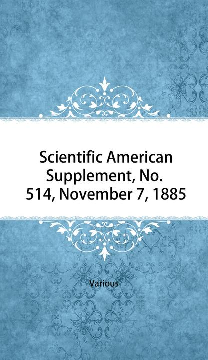 Scientific American Supplement, No. 514, November 7, 1885