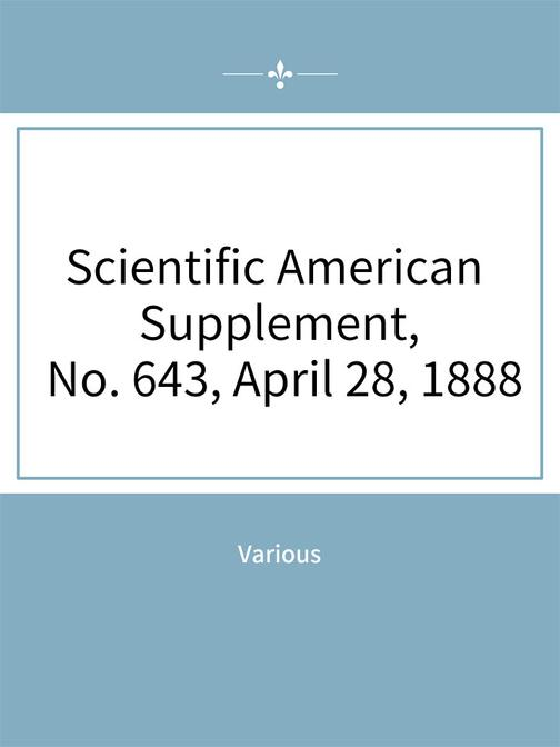 Scientific American Supplement, No. 643, April 28, 1888