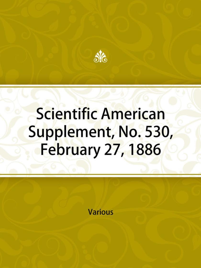 Scientific American Supplement, No. 530, February 27, 1886