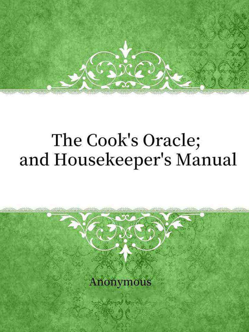The Cook's Oracle; and Housekeeper's Manual