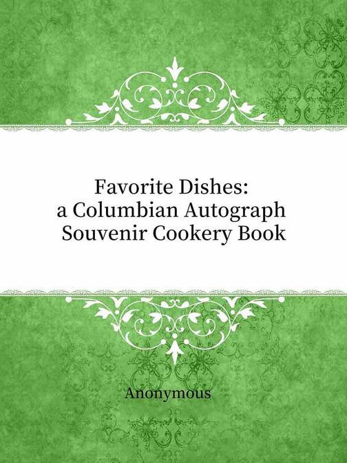 Favorite Dishes:a Columbian Autograph Souvenir Cookery Book