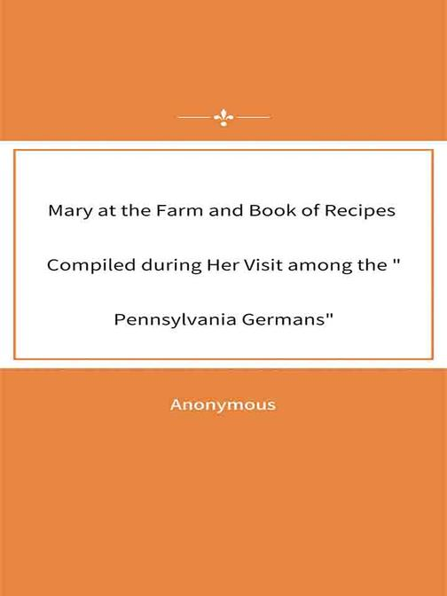 Mary at the Farm and Book of Recipes Compiled during Her Visit among the Pennsyl