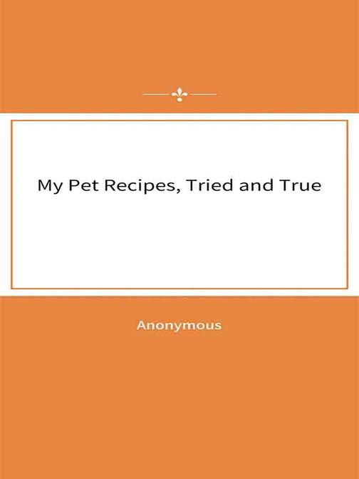 My Pet Recipes, Tried and True