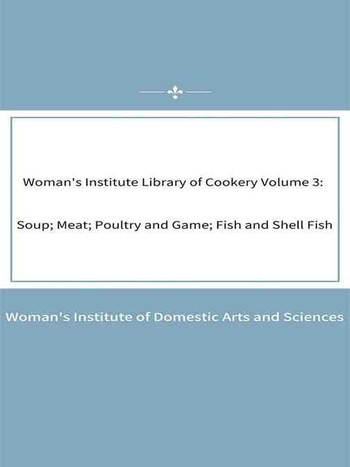 Woman's Institute Library of Cookery Volume 3 Soup; Meat; Poultry and Game; Fish