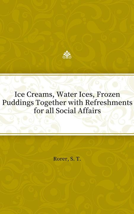 Ice Creams, Water Ices, Frozen Puddings Together with Refreshments for all Socia