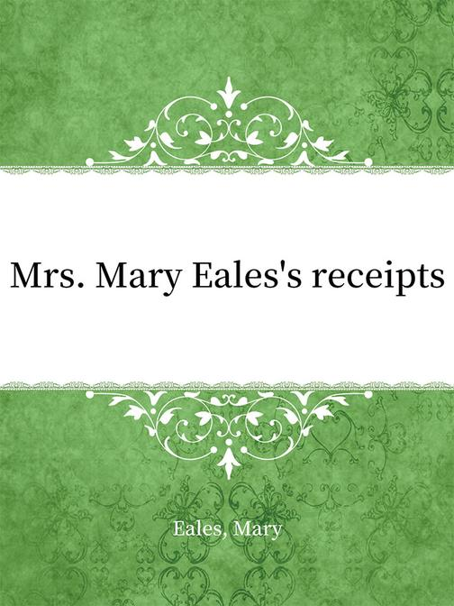 Mrs. Mary Eales's receipts