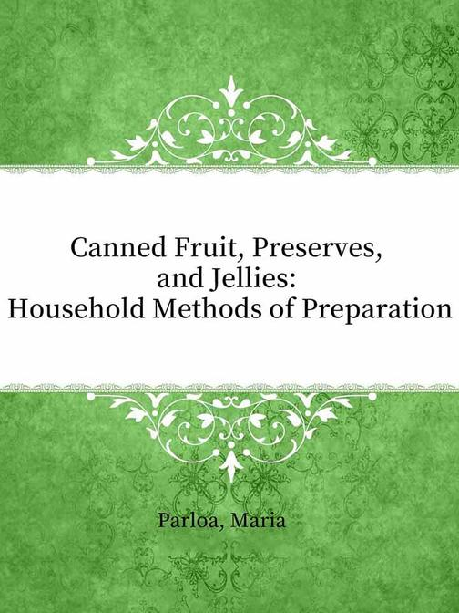 Canned Fruit, Preserves, and Jellies:Household Methods of Preparation