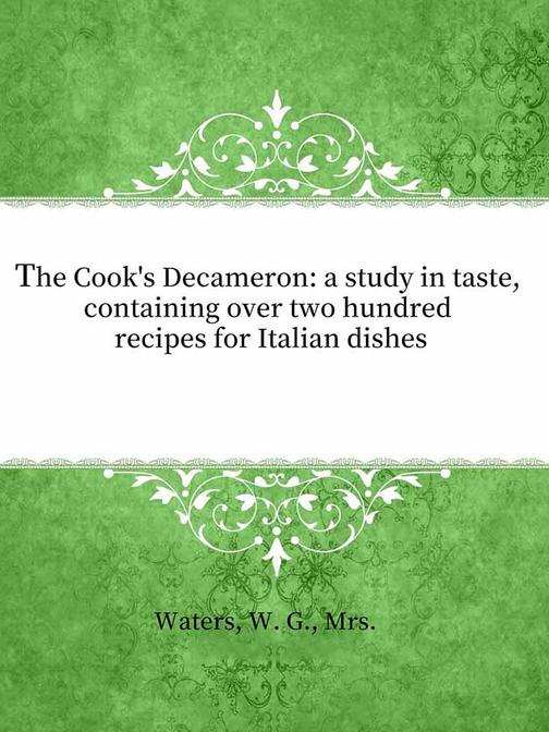 The Cook's Decameron:a study in taste, containing over two hundred recipes for I