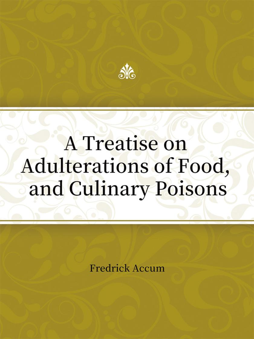 A Treatise on Adulterations of Food, and Culinary Poisons