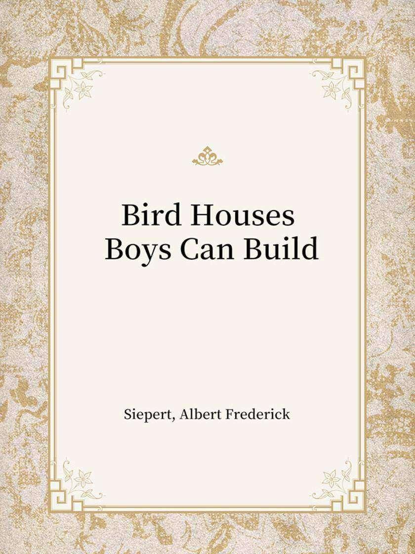 Bird Houses Boys Can Build