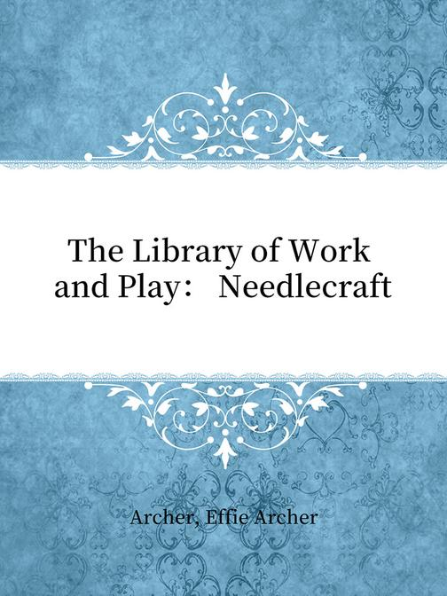 The Library of Work and Play: Needlecraft