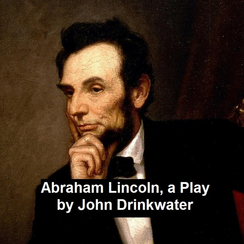 Abraham Lincoln, a Play