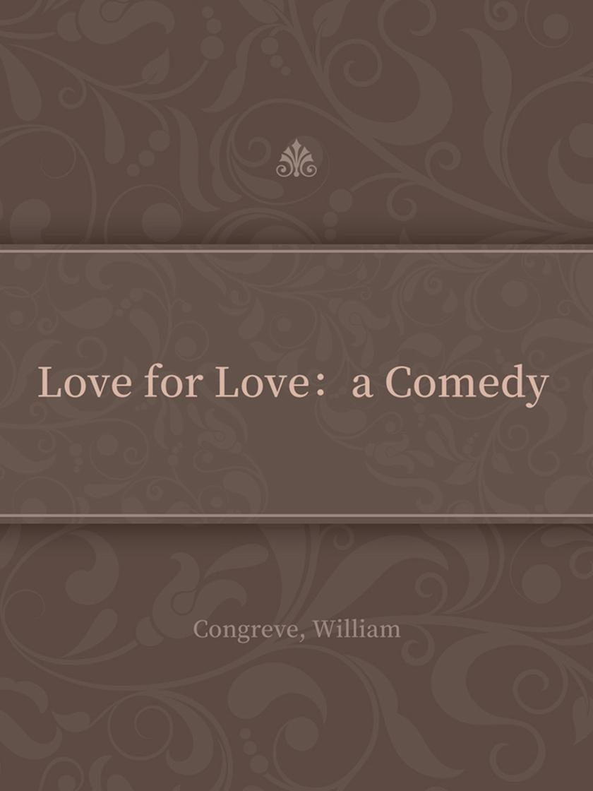 Love for Love:a Comedy