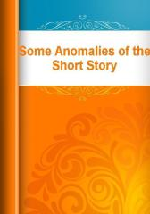 Some Anomalies of the Short Story