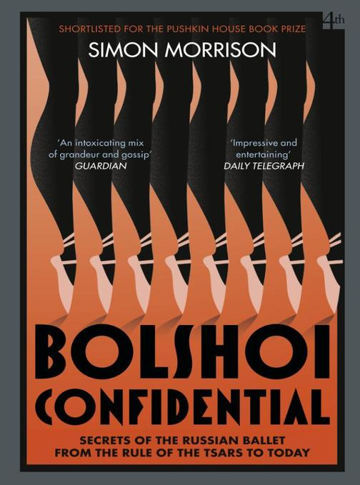 Bolshoi Confidential: Secrets of the Russian Ballet from the Rule of the Tsars t