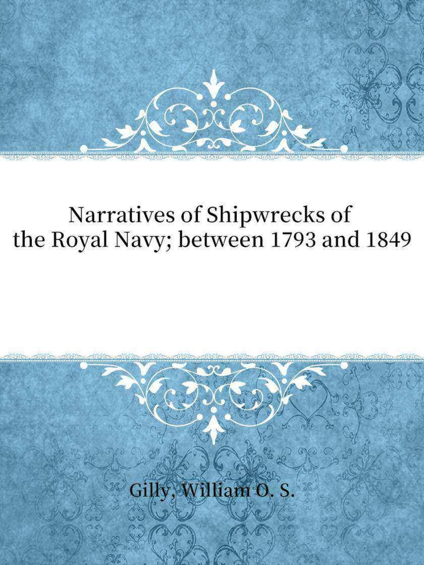 Narratives of Shipwrecks of the Royal Navy; between 1793 and 1849