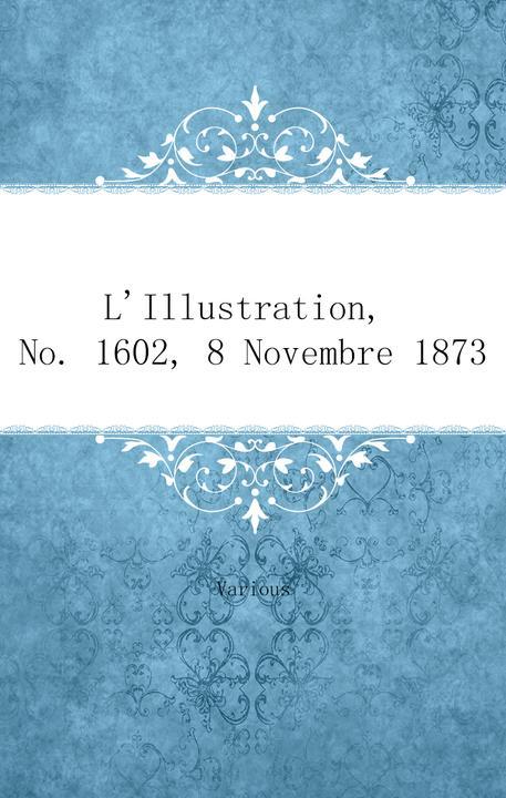 L'Illustration, No. 1602, 8 Novembre 1873