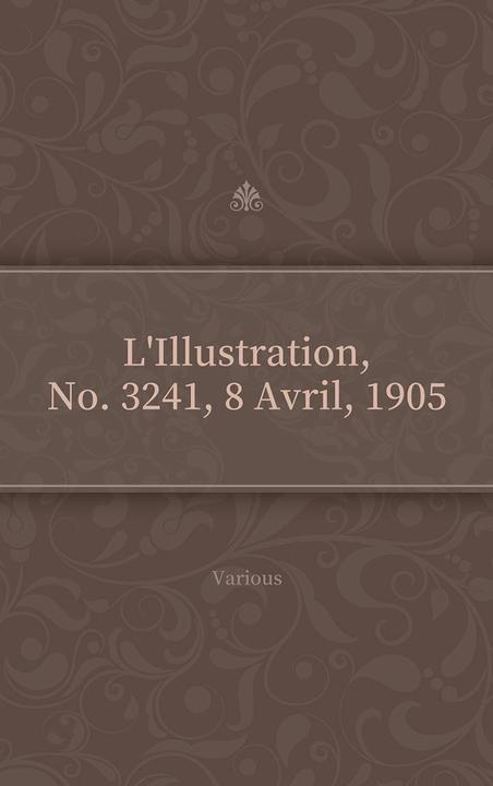 L'Illustration, No. 3241, 8 Avril, 1905