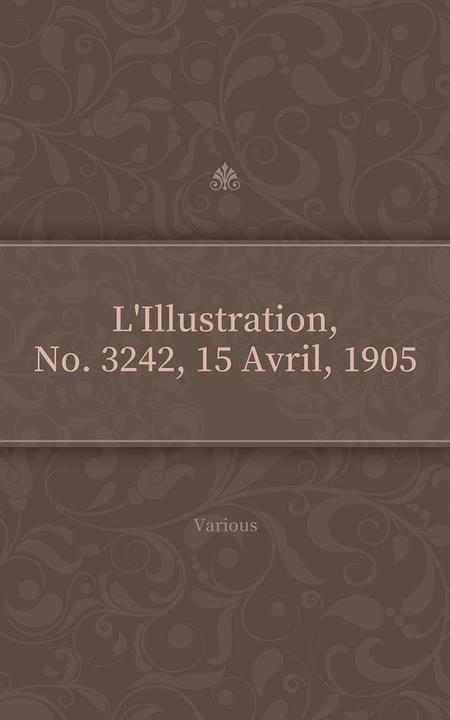 L'Illustration, No. 3242, 15 Avril, 1905