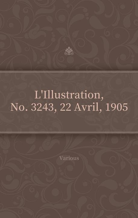 L'Illustration, No. 3243, 22 Avril, 1905