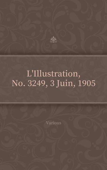 L'Illustration, No. 3249, 3 Juin, 1905